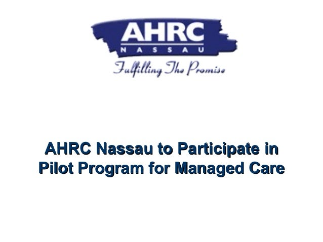 AHRC Nassau to Participate inAHRC Nassau to Participate in Pilot Program for Managed CarePilot Program for Managed Care