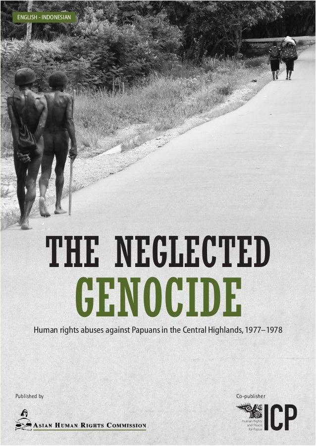 ENGLISH - INDONESIAN  THE NEGLECTED  GENOCIDE  Human rights abuses against Papuans in the Central Highlands, 1977–1978  Pu...