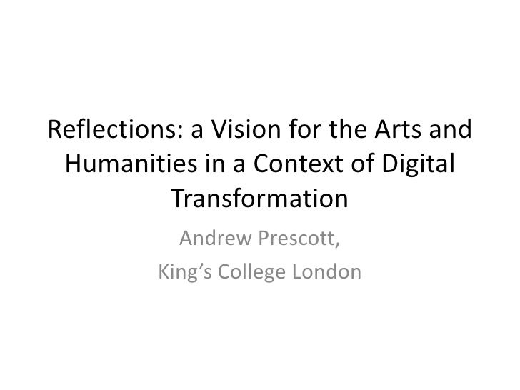 Reflections: a Vision for the Arts and Humanities in a Context of Digital          Transformation           Andrew Prescot...