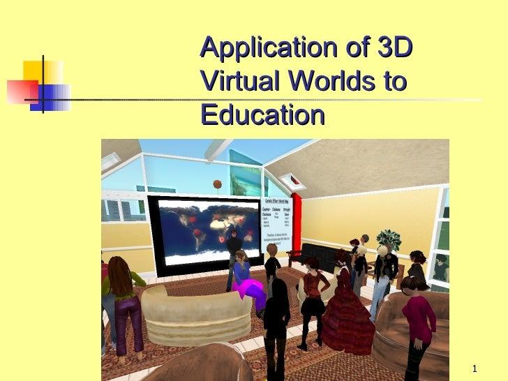 Application of 3DVirtual Worlds toEducation                    1