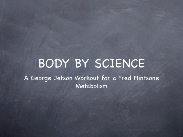 BODY BY SCIENCEA George Jetson Workout for a Fred Flintsone                Metabolism