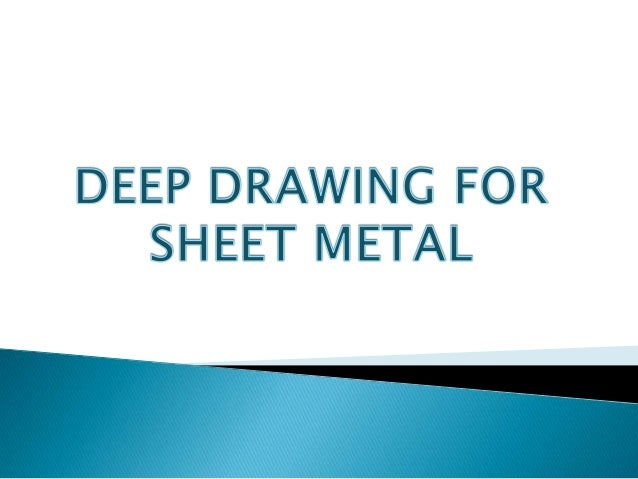 If the depth of the item created is equal toor greater than its radius, then the metalforming process called deep drawing.