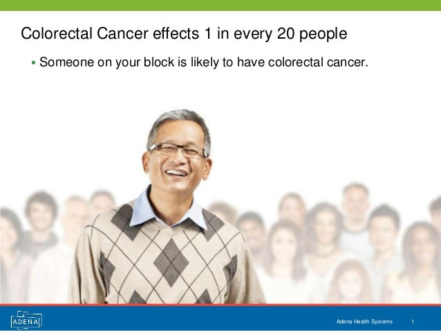 Colorectal Cancer effects 1 in every 20 people    Someone on your block is likely to have colorectal cancer.             ...