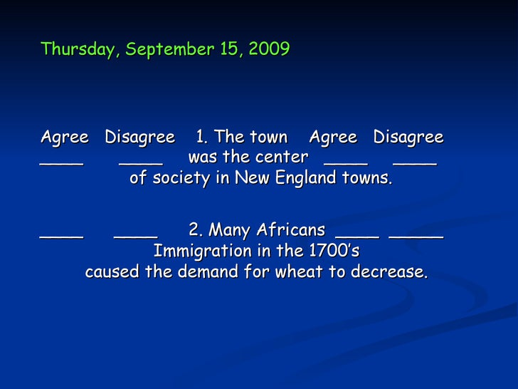 Thursday, September 15, 2009Agree Disagree 1. The town Agree Disagree____    ____ was the center ____ ____         of soci...