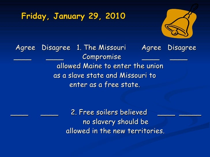 Friday, January 29, 2010Agree Disagree 1. The Missouri       Agree   Disagree____   ____       Compromise         ____    ...