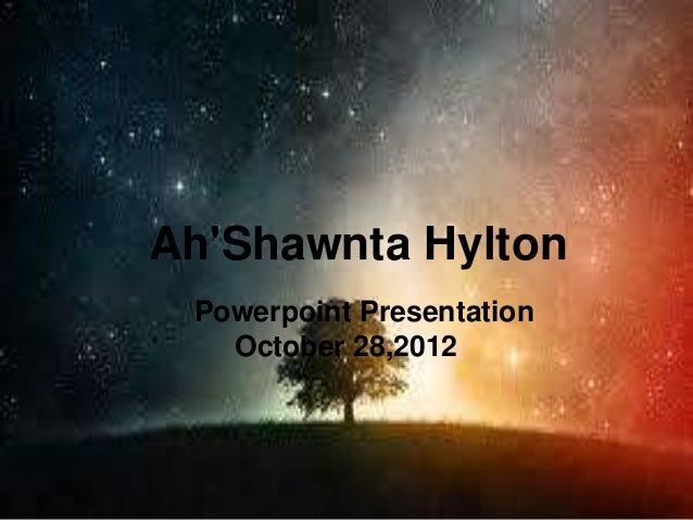 Ah'shawnta's powerpoint .