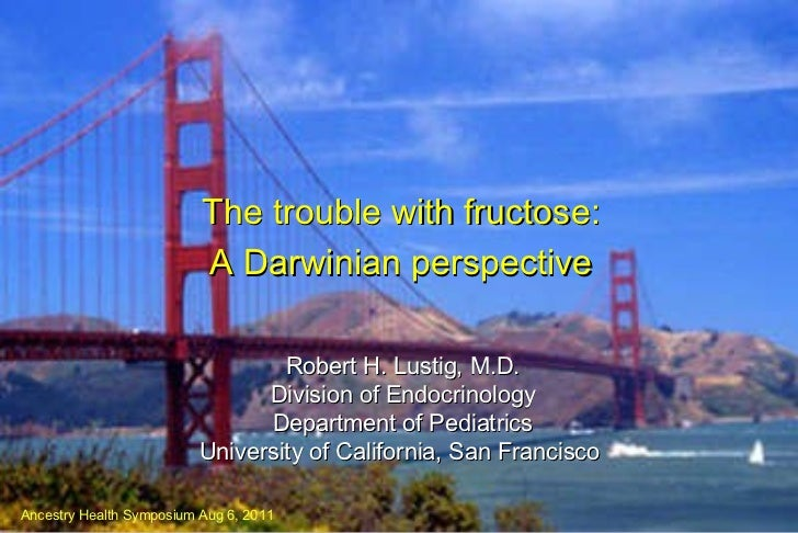 Robert H. Lustig, M.D. Division of Endocrinology Department of Pediatrics University of California, San Francisco   The tr...