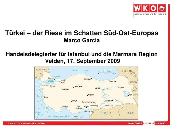 Türkei – der Riese im Schatten Süd-Ost-EuropasMarco GarciaHandelsdelegierter für Istanbul und die Marmara Region Velden, 1...