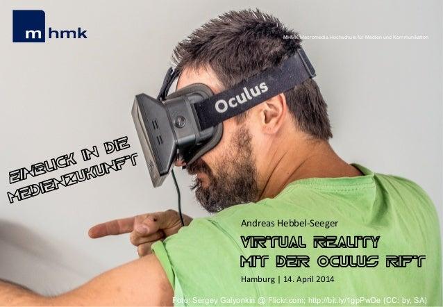 MHMK Macromedia Hochschule für Medien und Kommunikation Andreas  Hebbel-‐Seeger   Virtual Reality mit der Oculus Rift...