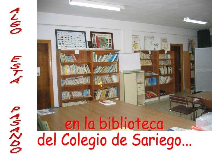 ALGO  ESTÁ  PASANDO en la biblioteca del Colegio de Sariego...