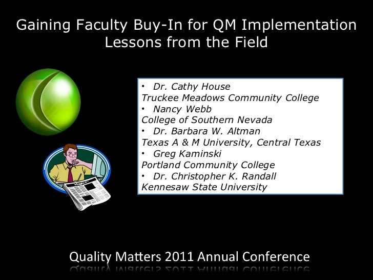Gaining Faculty Buy-In for QM Implementation Lessons from the Field <ul><li>Dr. Cathy House </li></ul><ul><li>Truckee Mead...