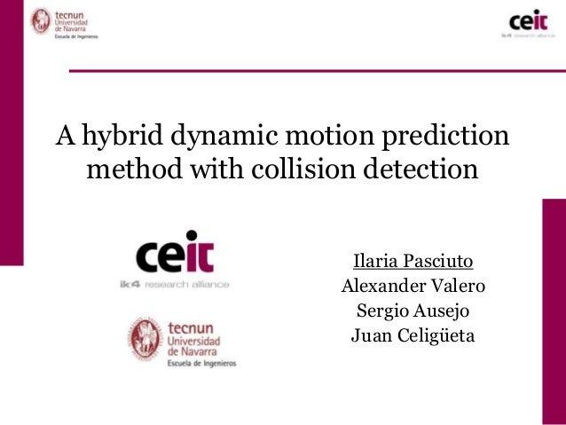 A hybrid dynamic motion prediction     method with collision detection                                  Ilaria Pasciuto   ...