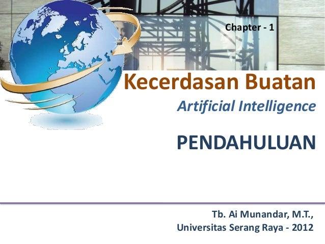 Chapter - 1Kecerdasan Buatan    Artificial Intelligence    PENDAHULUAN            Tb. Ai Munandar, M.T.,    Universitas Se...