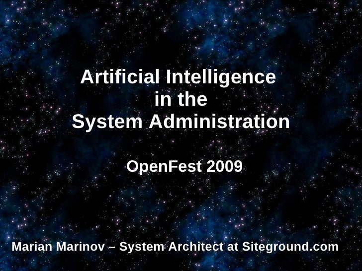 Artificial Intelligence  in the System Administration OpenFest 2009 Marian Marinov – System Architect at Siteground.com