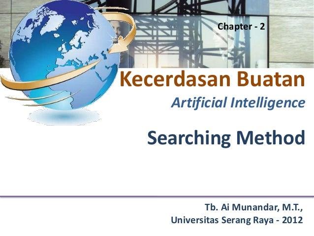 Chapter - 2Kecerdasan Buatan    Artificial Intelligence  Searching Method            Tb. Ai Munandar, M.T.,    Universitas...