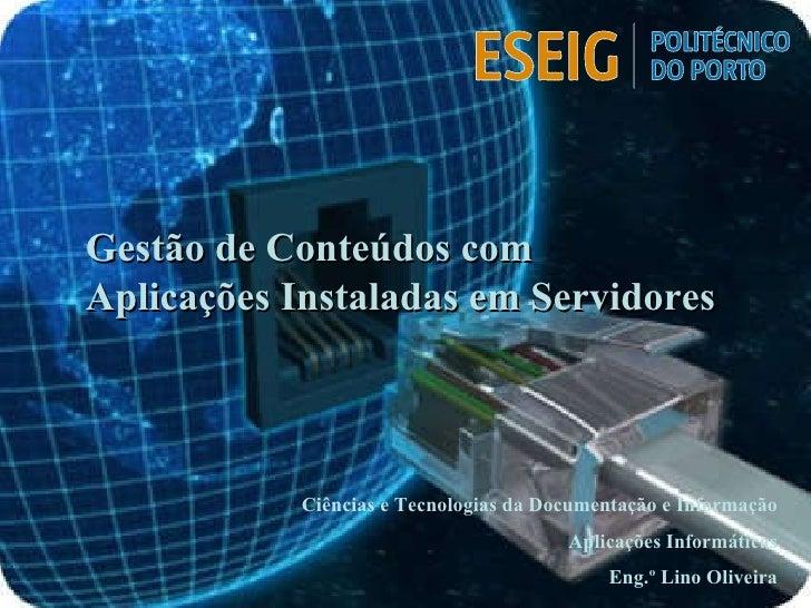 Ciências e Tecnologias da Documentação e Informação Aplicações Informáticas Eng.º Lino Oliveira Gestão de Conteúdos com  A...