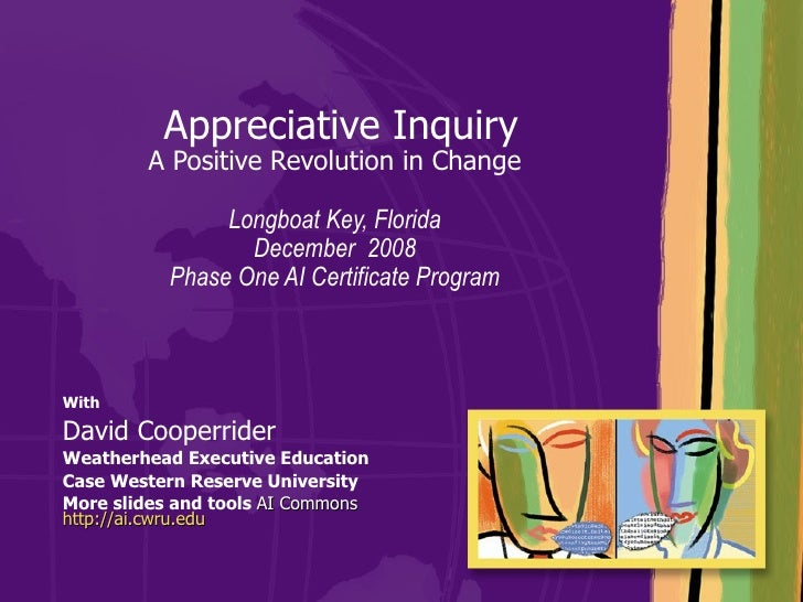 Appreciative Inquiry A Positive Revolution in Change Longboat Key, Florida December  2008 Phase One AI Certificate Progr...