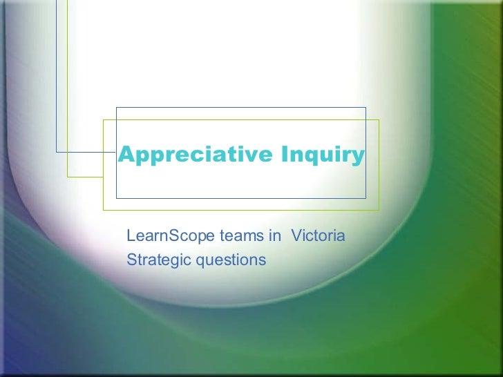 Appreciative Inquiry LearnScope teams in  Victoria  Strategic questions