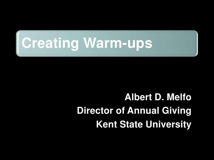 Creating Warm-ups                     Albert D. Melfo        Director of Annual Giving            Kent State University