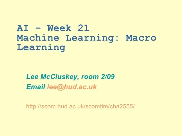 AI – Week 21 Machine Learning: Macro Learning