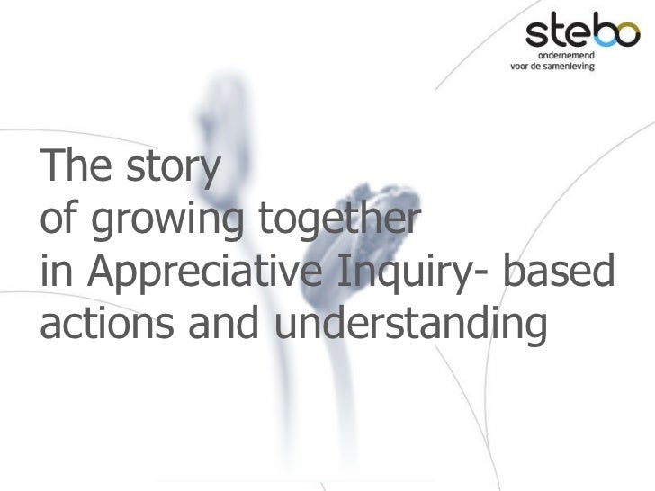 The storyof growing togetherin Appreciative Inquiry- basedactions and understanding