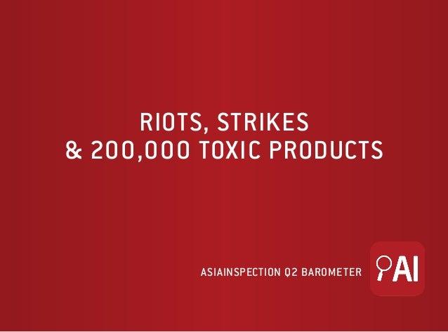 AI 2014 Q2 Barometer: Riots, Strikes & 200,000 Toxic Products