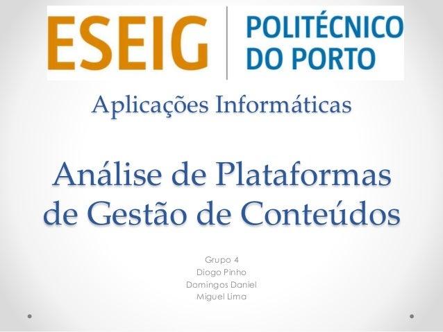 Aplicações Informáticas  Análise de Plataformas  de Gestão de Conteúdos  Grupo 4  Diogo Pinho  Domingos Daniel  Miguel Lim...