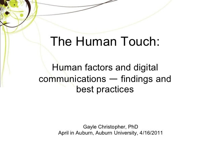 The Human Touch: Human factors and digital communications  —  findings and best practices Gayle Christopher, PhD April in ...