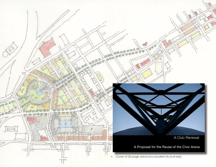 A Civic Renewal                  A Proposal for the Reuse of the Civic Arena  • Cover of 20 page advocacy booklet (Actual...