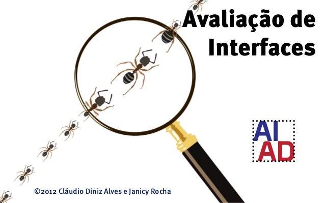 Avaliação de                                             Interfaces©2012 Cláudio Diniz Alves e Janicy Rocha
