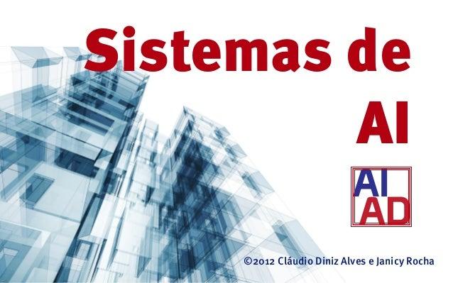 Sistemas de         AI     ©2012 Cláudio Diniz Alves e Janicy Rocha