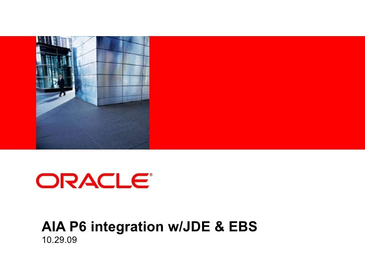 AIA P6 integration w/JDE & EBS 10.29.09