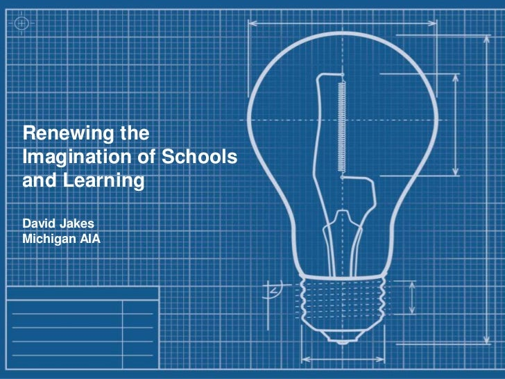 Renewing the Imagination of Schools and Learning<br />David Jakes<br />Michigan AIA<br />