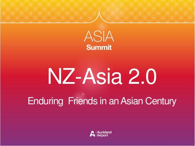 1Auckland Airport | Asia SummitNZ-Asia 2.0Enduring Friends in anAsian Century