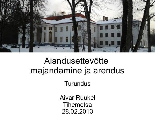 Aiandusettevõttemajandamine ja arendus       Turundus      Aivar Ruukel       Tihemetsa       28.02.2013