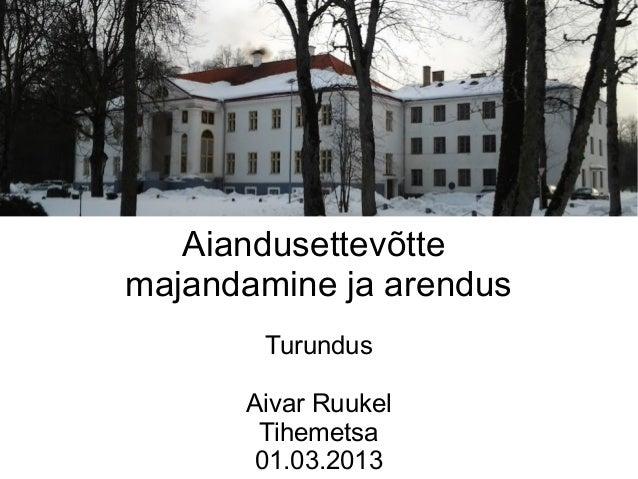 Aiandusettevõttemajandamine ja arendus       Turundus      Aivar Ruukel       Tihemetsa       01.03.2013