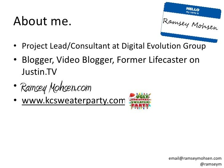 About me. • Project Lead/Consultant at Digital Evolution Group • Blogger, Video Blogger, Former Lifecaster on   Justin.TV ...