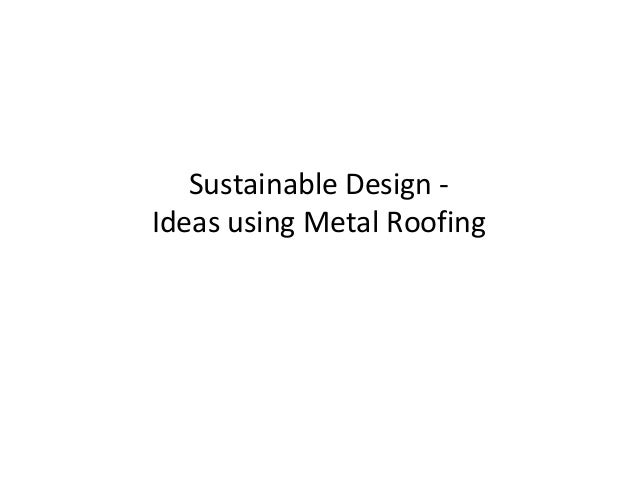 Sustainable Design -Ideas using Metal Roofing