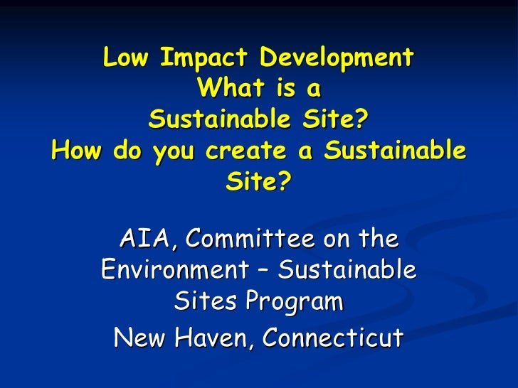 Low Impact Development          What is a       Sustainable Site?How do you create a Sustainable             Site?    AIA,...