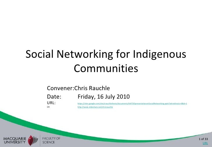 Social Networking for Indigenous Communities<br />Convener:Chris Rauchle<br />Date: Friday, 16 July 2010URL: https://sit...