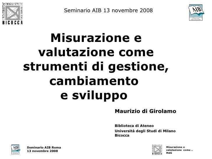 Misurazione e valutazione come strumenti di gestione, cambiamento  e sviluppo   Maurizio di Girolamo Biblioteca di Ateneo ...