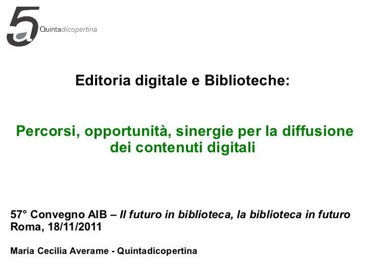 Editoria digitale e Biblioteche: Percorsi, opportunità, sinergie per la diffusione dei contenuti digitali 57° Convegno AIB...