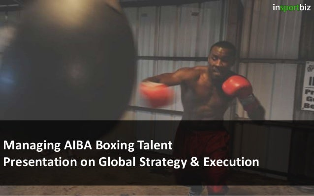 Managing AIBA Boxing Talent Presentation on Global Strategy & Execution