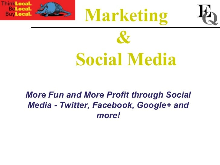 Marketing                &           Social MediaMore Fun and More Profit through SocialMedia - Twitter, Facebook, Google+...