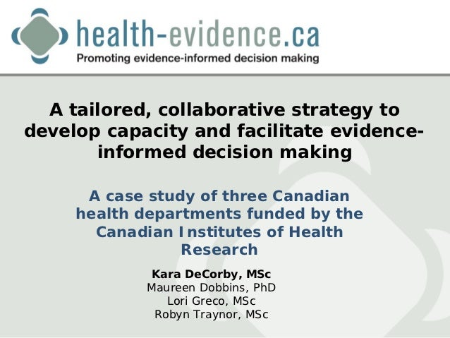 A tailored, collaborative strategy todevelop capacity and facilitate evidence-       informed decision making      A case ...