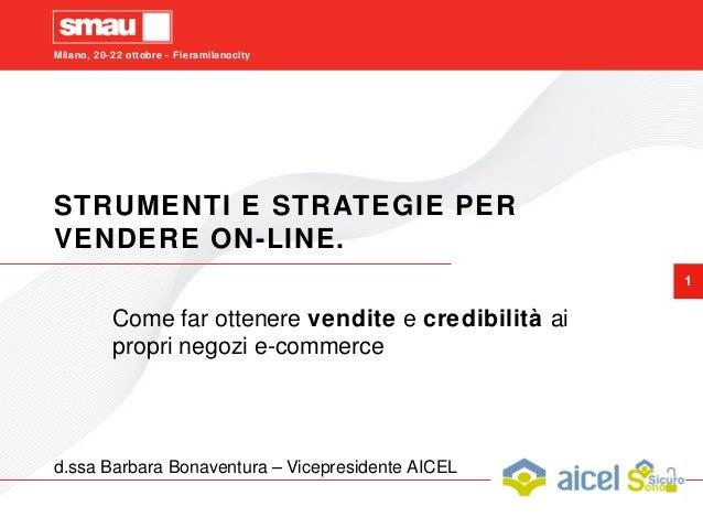 Milano, 20-22 ottobre - Fieramilanocity 1 STRUMENTI E STRATEGIE PER VENDERE ON-LINE. Come far ottenere vendite e credibili...