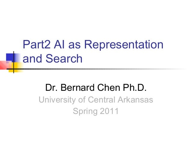 Part2 AI as Representation and Search Dr. Bernard Chen Ph.D.  University of Central Arkansas Spring 2011