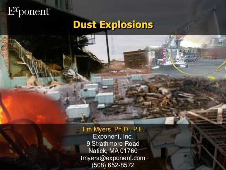 Dust Explosions<br />Tim Myers, Ph.D., P.E.<br />Exponent, Inc.<br />9 Strathmore Road<br />Natick, MA 01760<br />tmyers@e...