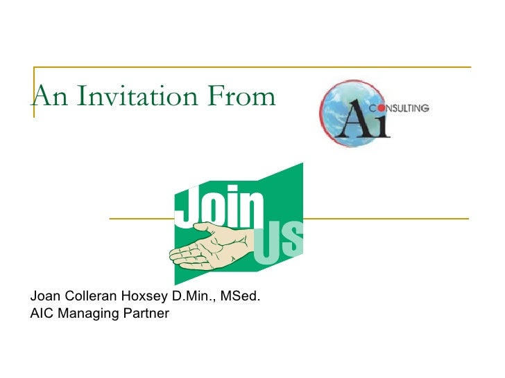 An Invitation From Joan Colleran Hoxsey D.Min., MSed. AIC Managing Partner