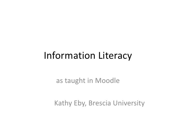 Information Literacy<br />as taught in Moodle<br />             Kathy Eby, Brescia University<br />